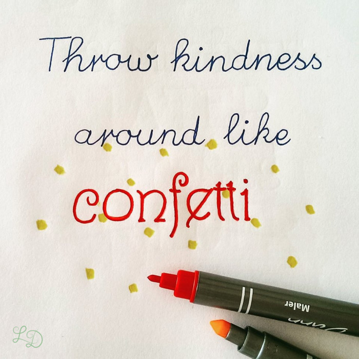 Throw kindness aorund like confetti